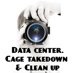 Data Center Cage Takedown & Clean up
